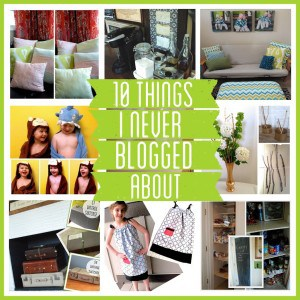10 Things I Never Blogged About